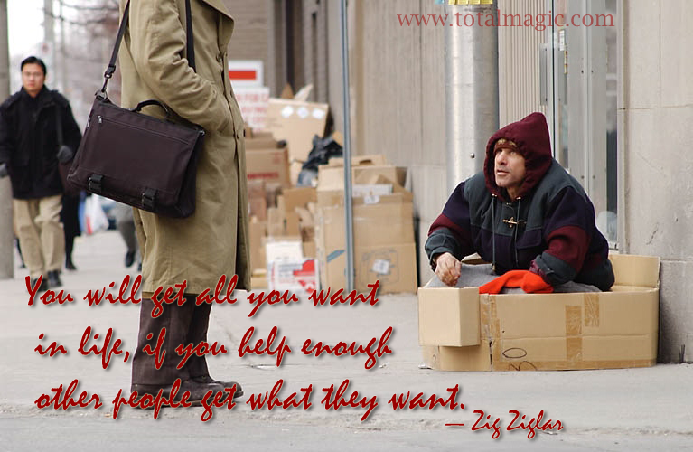 You will get all you want in life, if you help enough other people get what they want.